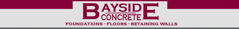 Bayside Concrete specializing in foundations, floors and retaining walls